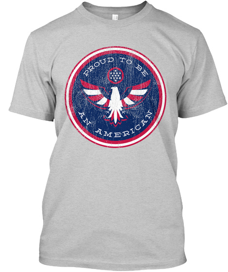 Proud To Be An American Light Steel T-Shirt Front