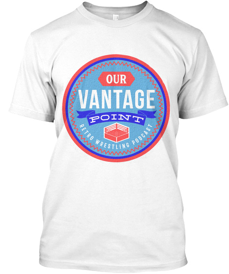 Our Vantage Point Retro Wrestling Podcast White T-Shirt Front
