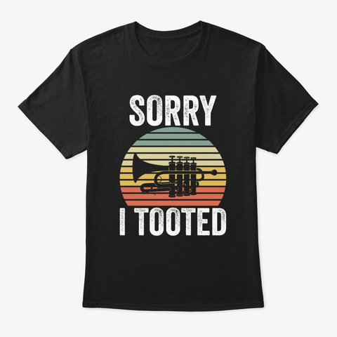 Trumpet Sorry I Tooted Funny T Shirt Black T-Shirt Front