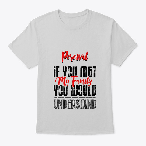 F You Met My Family Percival Funny Shirt Light Steel T-Shirt Front