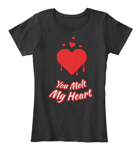 You Melt My Heart Valentine's Day T Shirt Black Women's T-Shirt Front