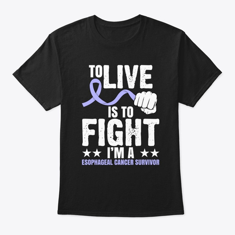 To Live Is To Fight Esophageal Cancer  Black T-Shirt Front