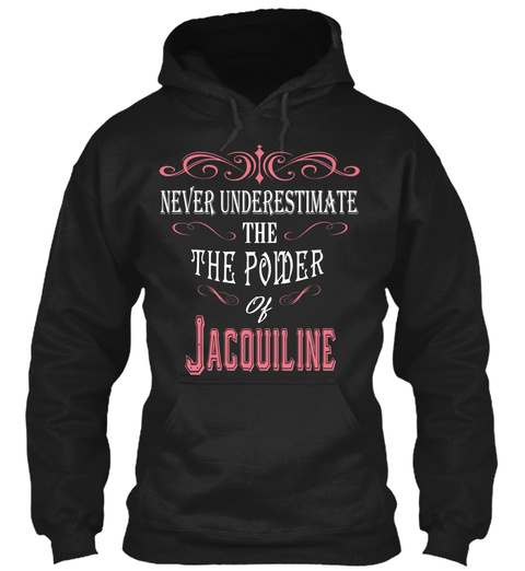 Never Underestimate The Power Of Jacouiline Black T-Shirt Front