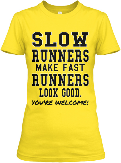 Slow Runners Make Fast Runners Look Good. You're Welcome! Daisy Women's T-Shirt Front