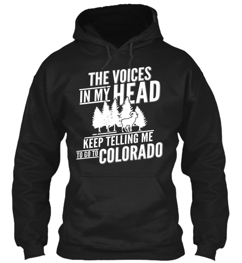 The Voices In My Head Keep Telling Me To Go To Colorado Black Sweatshirt Front
