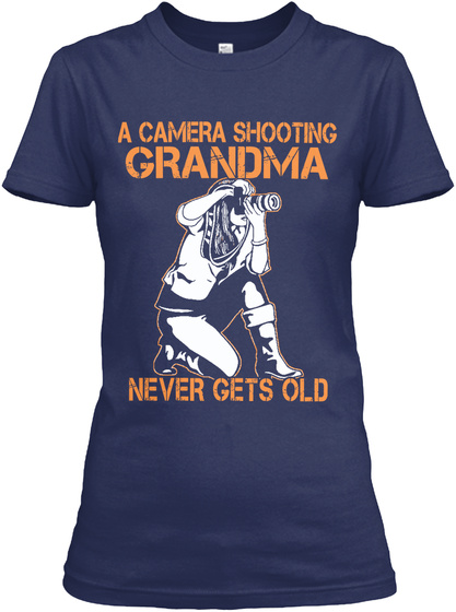 A Camera Shooting Grandma Never Gets Old Navy Women's T-Shirt Front