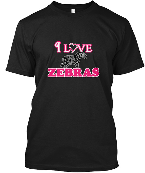 I Love Zebras Black T-Shirt Front