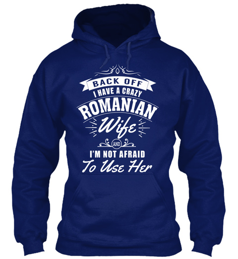 Back Off I Have A Crazy Romanian Wife And I M Not Afraid To Use Her Oxford Navy Maglietta Front