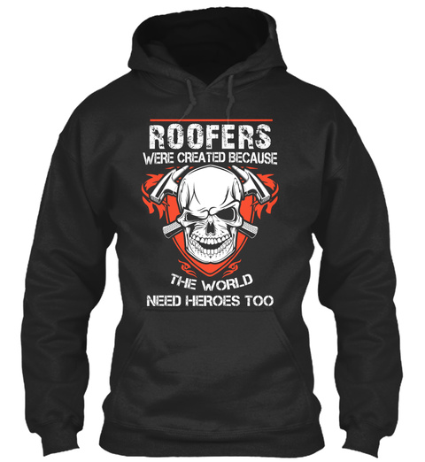 Roofers Were Created Because The World Need Heroes Too Jet Black T-Shirt Front
