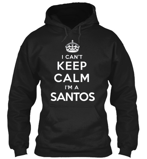 I Can't Keep Calm I'm A Santos Black T-Shirt Front