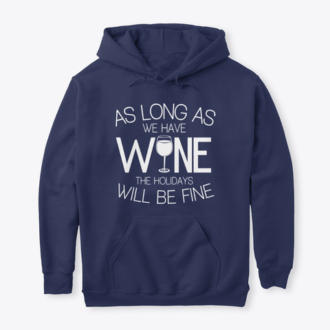 We Have Wine The Holidays Will Be Fine Navy T-Shirt Front