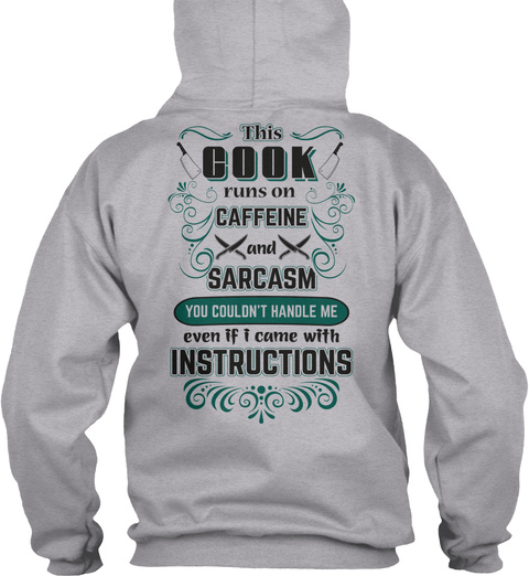This Cook Runs On Caffeine And Sarcasm You Couldn't Handle Me Even If I Came With Instructions Sport Grey T-Shirt Back