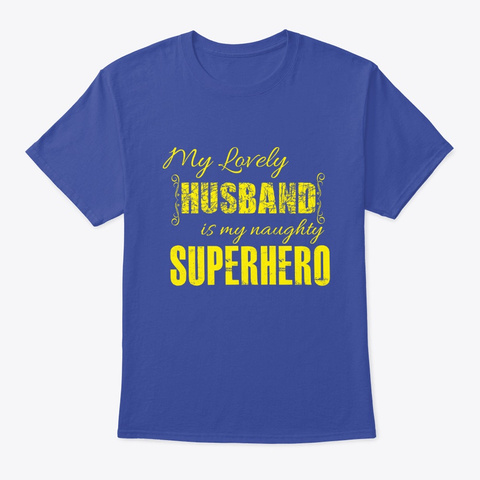 My Lovely Husband Is My  Superhero Deep Royal T-Shirt Front