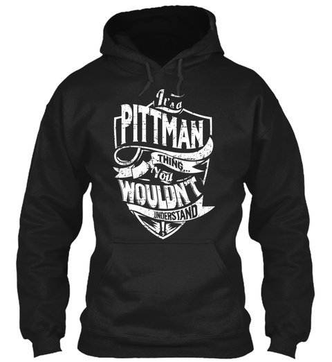 It's A Pittman Thing... You Wouldn't Understand ! Black T-Shirt Front