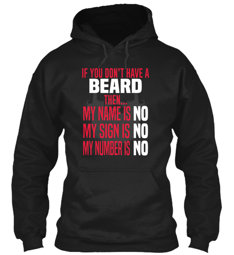If You Don't Have A Beard The... My Name Is No My Sigh Is No My Number Is No Black T-Shirt Front