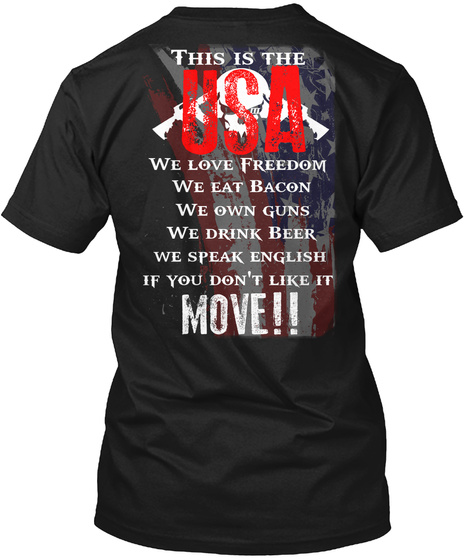 This Is The Usa We Love Freedom We Eat Bacon We Own Guns We Drink Beer We Speak English If You Do Not Like It Move!! Black T-Shirt Back