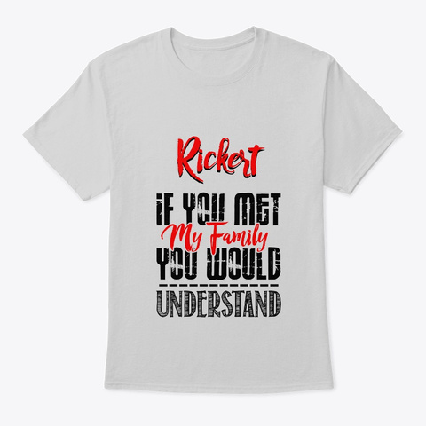 If You Met My Family Rickert Funny Shirt Light Steel T-Shirt Front