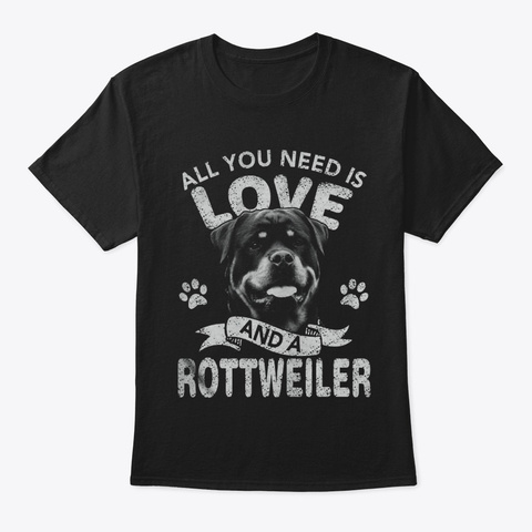 All You Need Is Love And A Rottweiler Black T-Shirt Front