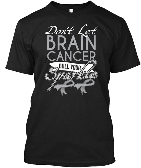 Brain Cancer Don't Dull Your Sparkle Black T-Shirt Front