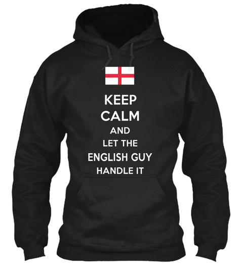 Keep Calm And Let The English Guy Handle It Black Sweatshirt Front