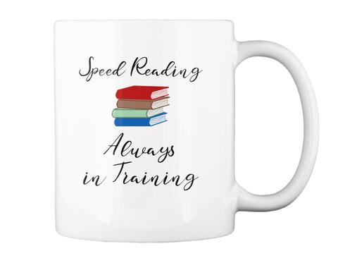 Speed Reading Always In Training Mug White T-Shirt Back