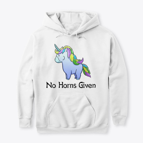 """""""No Horns Given"""" Unicorn Hoodie White T-Shirt Front"""
