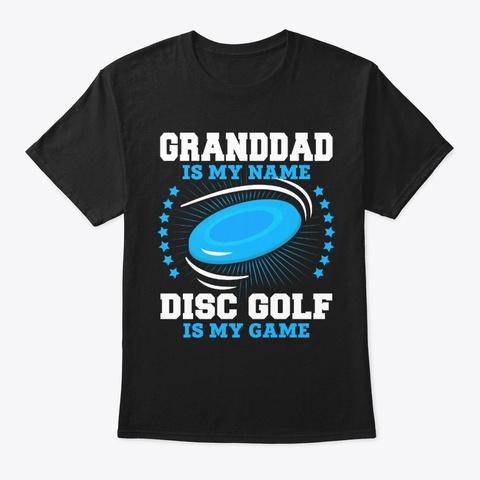Granddad Is My Name Disc Golf T Shirt Black T-Shirt Front