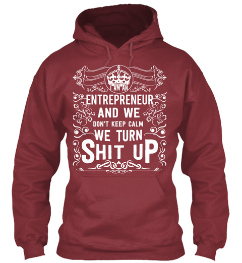 Entrepreneur And We Dont Keep Calm We Turn Shit Up Maroon T-Shirt Front