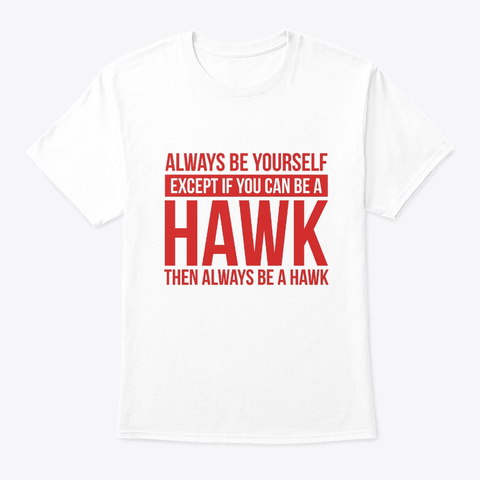 Always Be Yourself   Hawk, Animal, Wings White T-Shirt Front