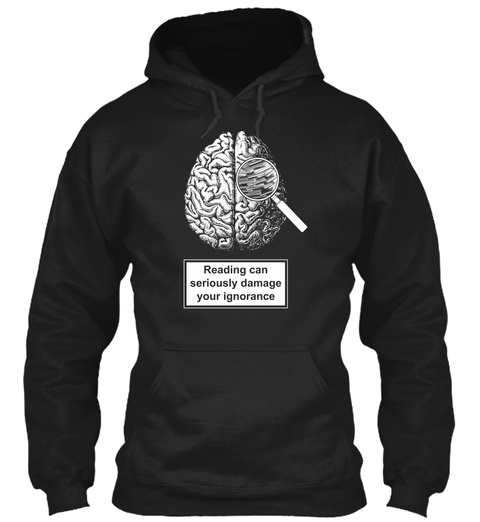 Reading Can Seriously Damage Your Ignorance Black Sweatshirt Front