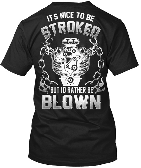 It's Nice To Be Stroked But Id Rather Be Blown Black T-Shirt Back