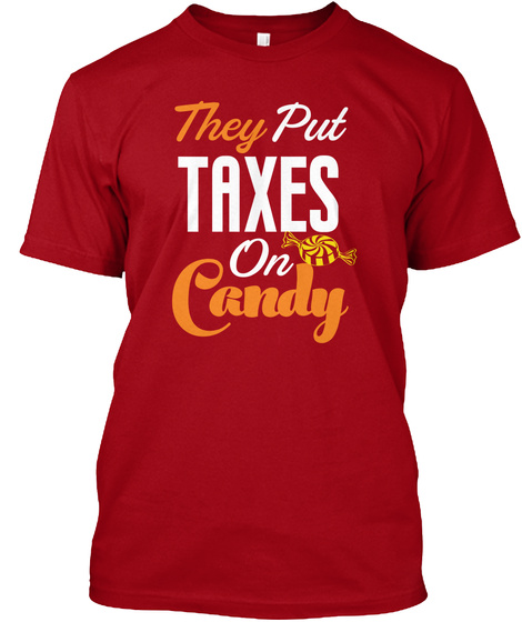 They Put Taxes On Candy Deep Red T-Shirt Front