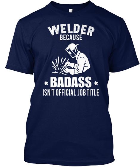 Welder Because Badass Isn't Official Job Navy T-Shirt Front