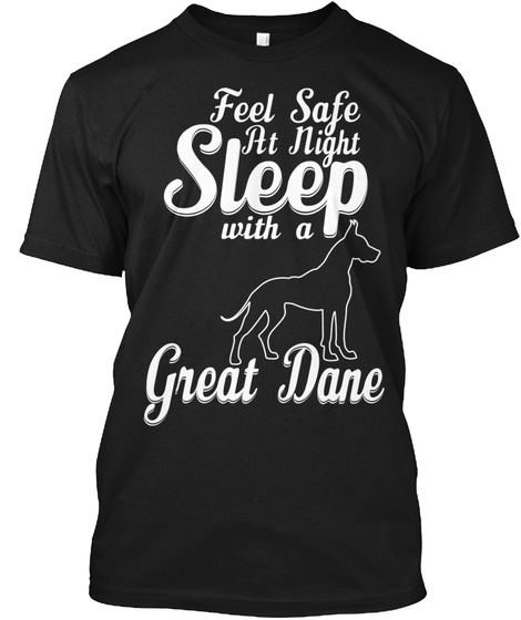 Feel Safe At Night Sleep With A Great Dane Black T-Shirt Front