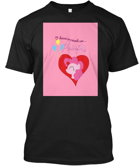 I Have A Crush On... Pinkie Pie   With Text Black T-Shirt Front