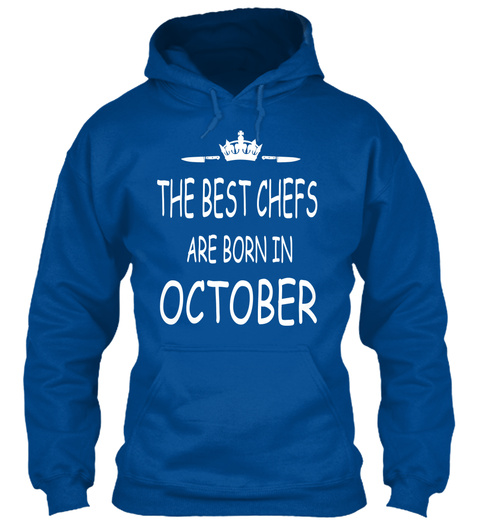 The Best Chefs Are Born In October Royal T-Shirt Front