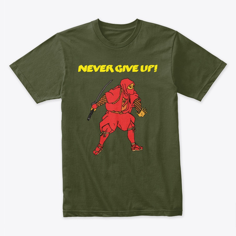 Never Give Up! Military Green T-Shirt Front