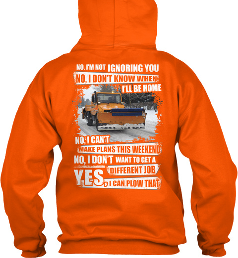 No, I'm Not Ignoring You No, I Don't Know When I'll Be Home No; I Can't Make Plans This Weekend Safety Orange Sweatshirt Back