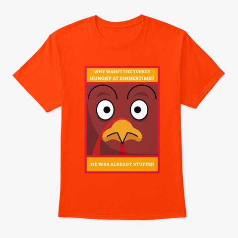 Punny   Why Wasn't The Turkey Hungry Orange T-Shirt Front