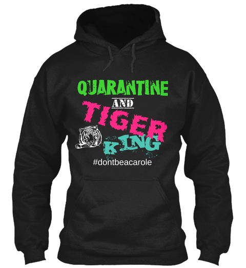 Quarantine Tiger And King #Dontbeacarole Black T-Shirt Front