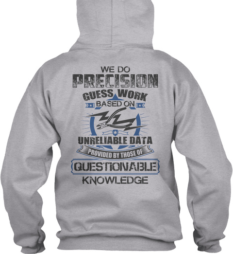 Lineman We Do Precision Guess Work Based On Unreliable Data Provided By Those Of Questionable Knowledge Sport Grey T-Shirt Back