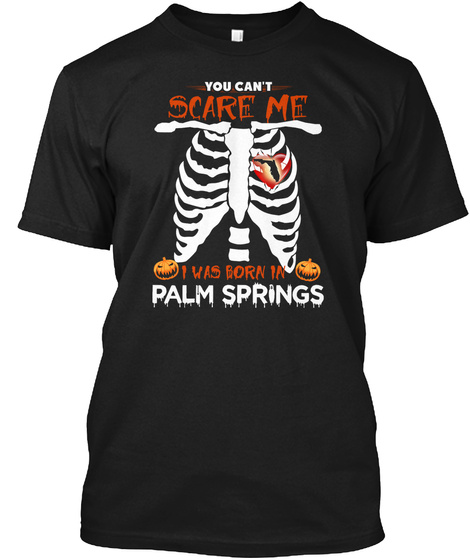You Cant Scare Me. I Was Born In Palm Springs Fl Black T-Shirt Front