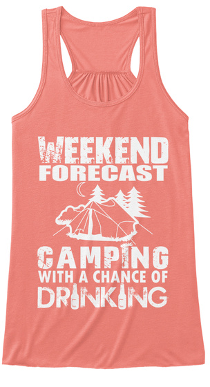 Weekend Forecast Camping With A Chance Of Drinking  Coral T-Shirt Front