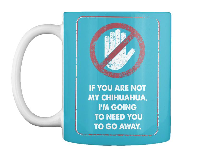 miniature 7 - Not My Chihuahua Go Away - If You Are Chihuahua, I'm Going To Gift Coffee Mug