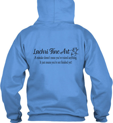 Lachri Fine Art A Miracle Doesn't Mean You've Ruined Anything, It Just Means You're Not Finished Yet! Carolina Blue T-Shirt Back