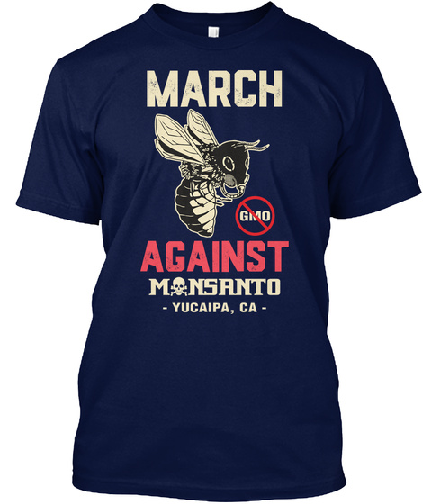 March Against Monsanto Yucaipa Ca Navy T-Shirt Front