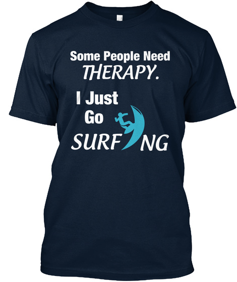 Some People Need Therapy. I Just Go Surf Ng New Navy T-Shirt Front