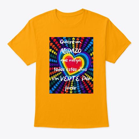 Quiro Un Abrazo  Gold T-Shirt Front