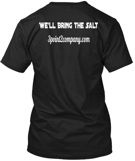 We'll Bring The Salt 3point2company.Com Black T-Shirt Back