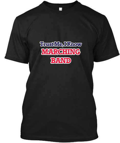Trustme, I Know Marching Band Black T-Shirt Front